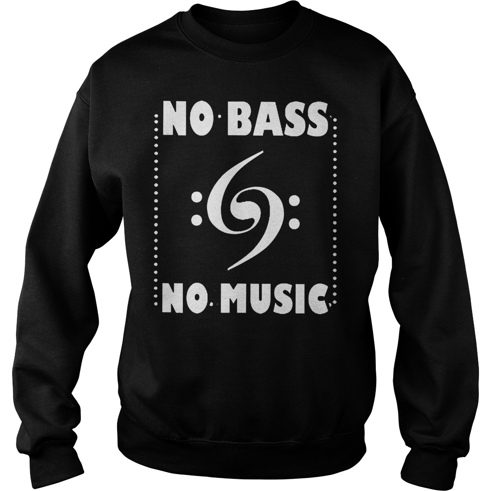 Cute No Bass No Music Shirt Sweatshirt Unisex