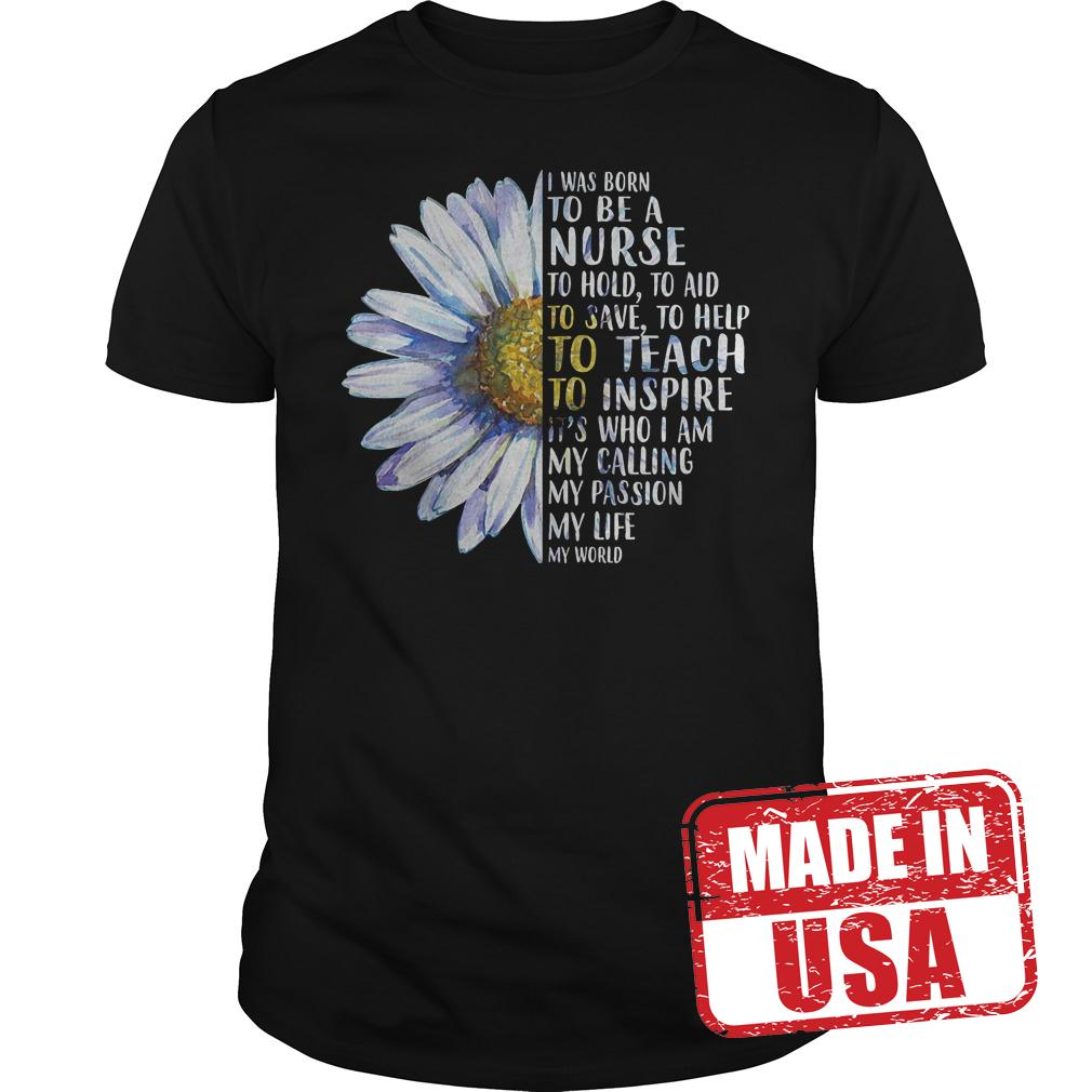 Official Daisy I Was Born To Be A Nurse To Hold To Aid To Save Shirt