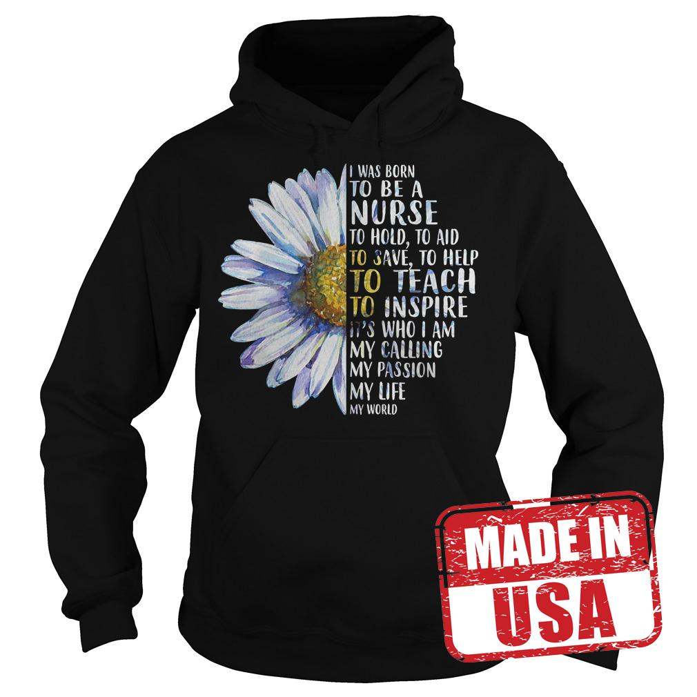 Official Daisy I Was Born To Be a Nurse to Hold to Aid to Save Shirt Hoodie