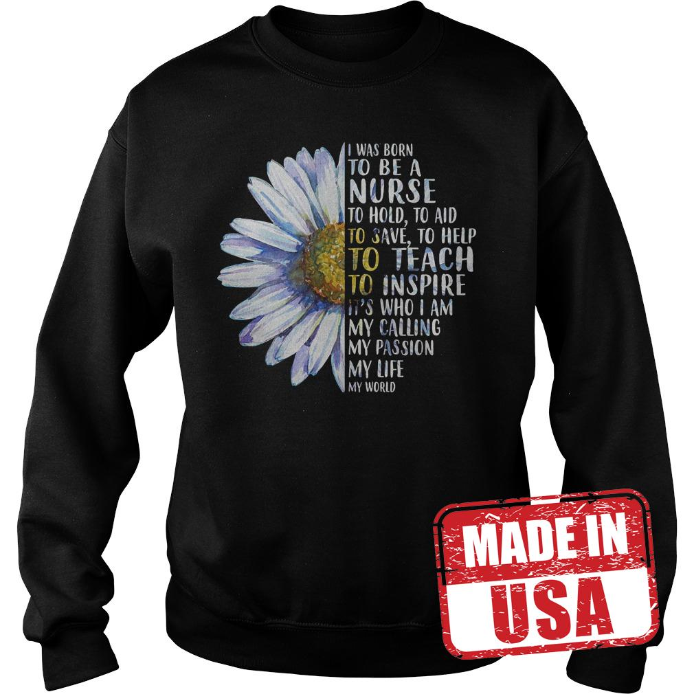 Official Daisy I Was Born To Be a Nurse to Hold to Aid to Save Shirt Sweatshirt Unisex