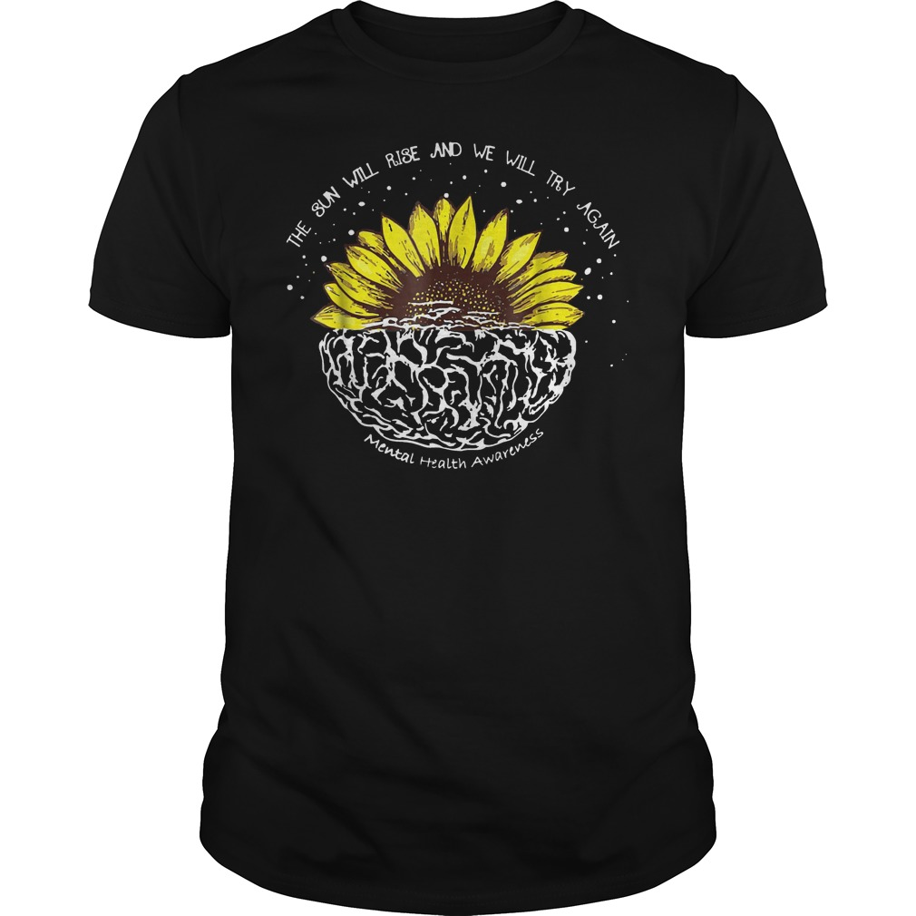 Official the sun will rise and we will try again sunflower brain shirt