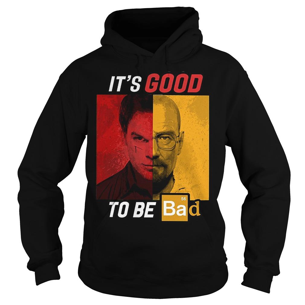 Original Dexter Heisenberg It's good to be bad shirt Hoodie