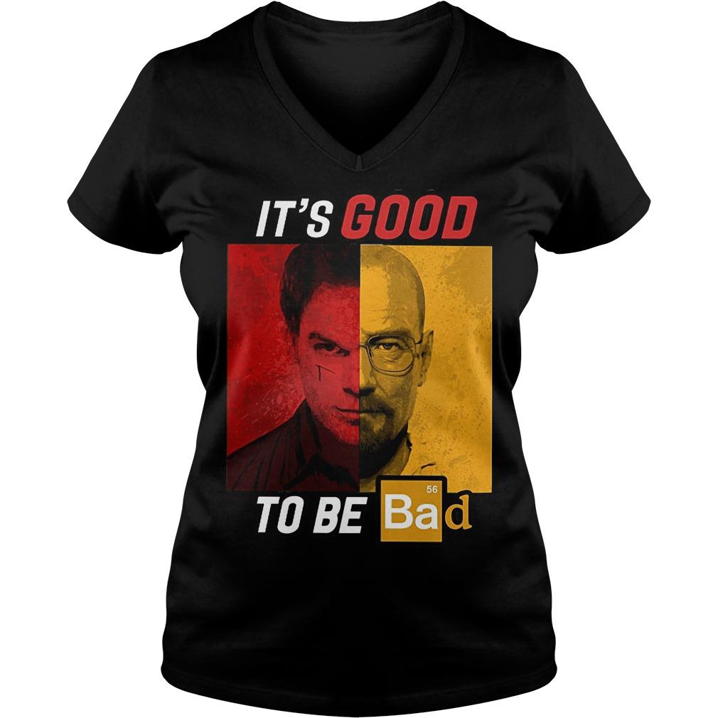 Original Dexter Heisenberg It's good to be bad shirt Ladies V-Neck