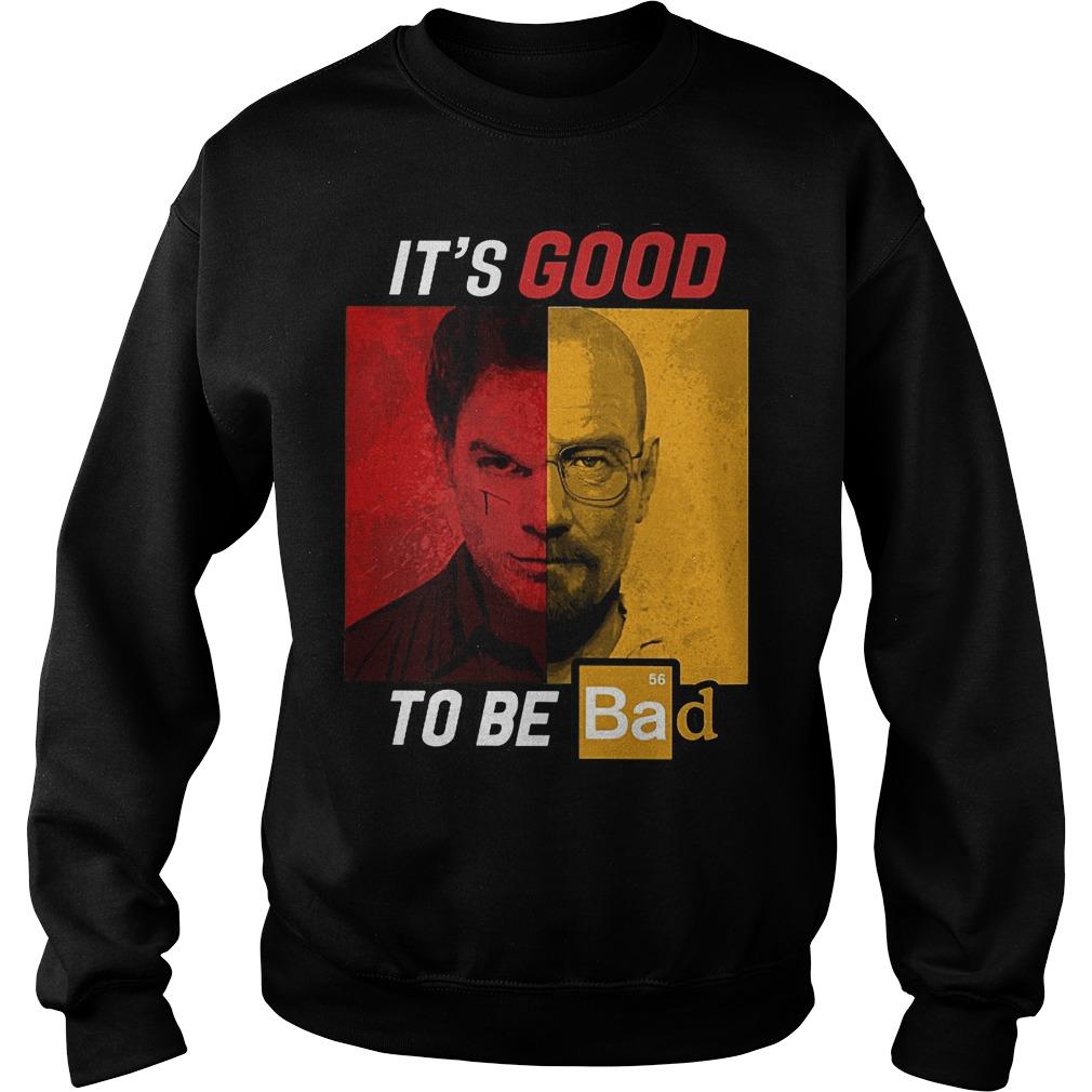 Original Dexter Heisenberg It's good to be bad shirt Sweatshirt Unisex