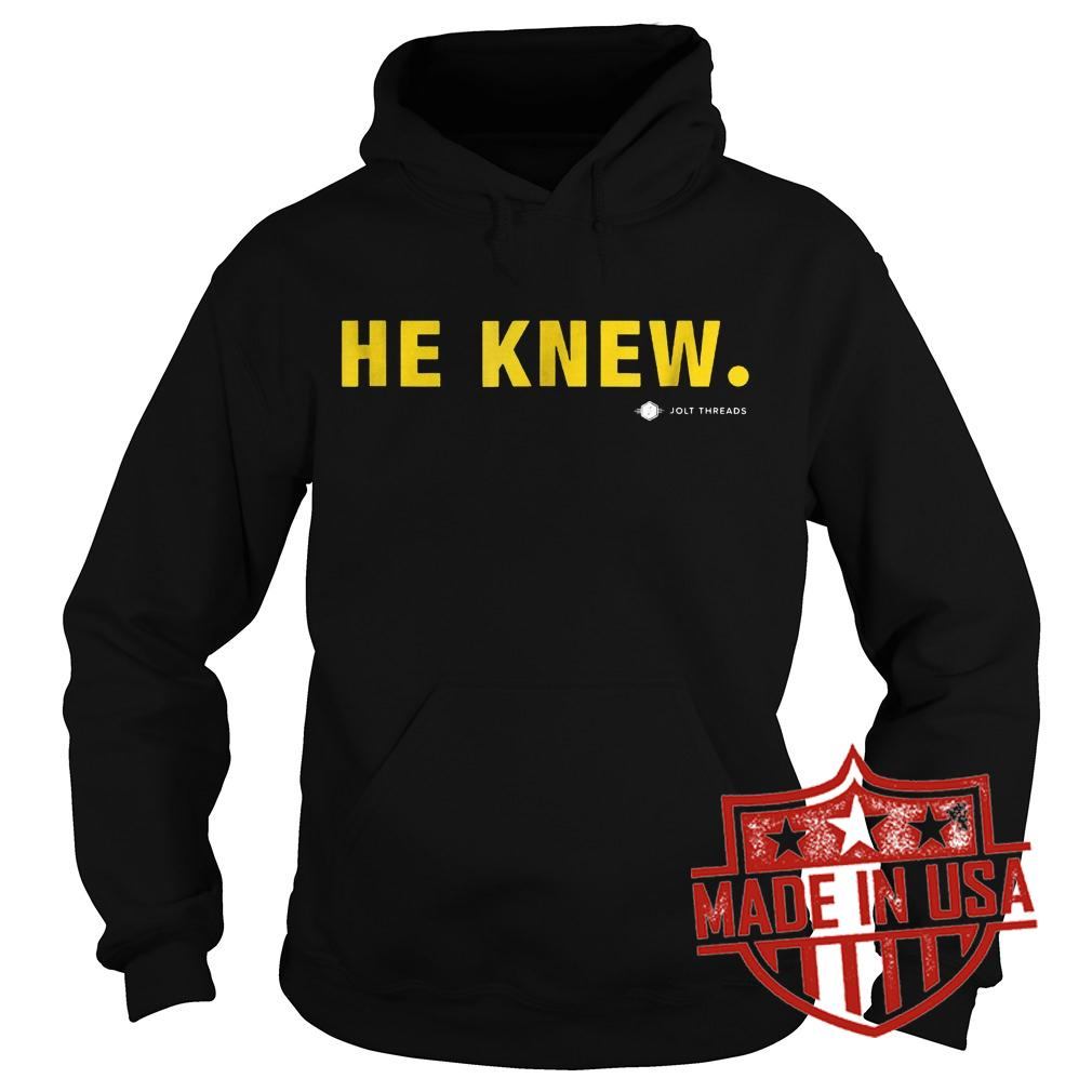 Original He Knew Jolt Threads Shirt Hoodie