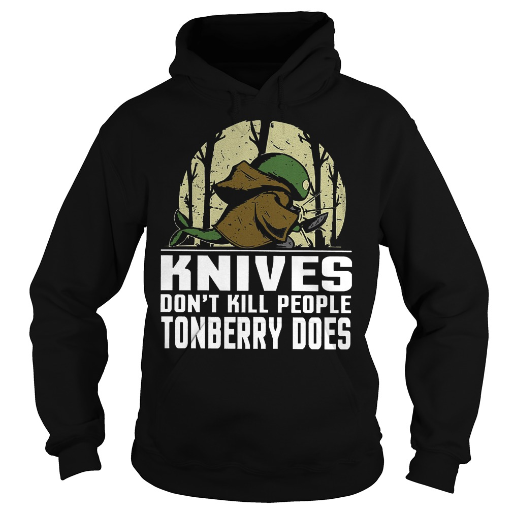 Perfect Knives Don't Kill People Tonberry Does Shirt Hoodie