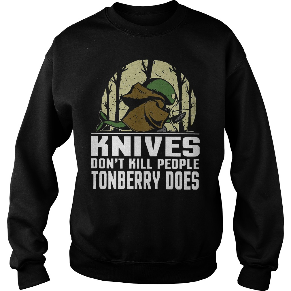 Perfect Knives Don't Kill People Tonberry Does Shirt Sweatshirt Unisex