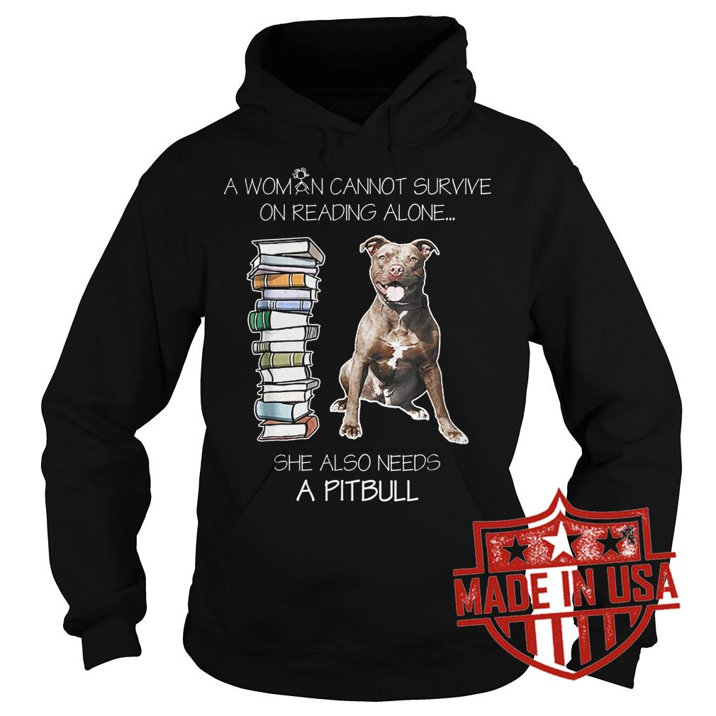 Premium A woman cannot survive on reading alone she also needs pitbull shirt Hoodie
