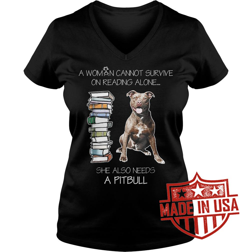 Premium A woman cannot survive on reading alone she also needs pitbull shirt Ladies V-Neck