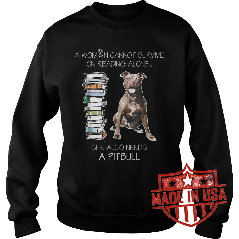 Premium A woman cannot survive on reading alone she also needs pitbull shirt Sweatshirt Unisex