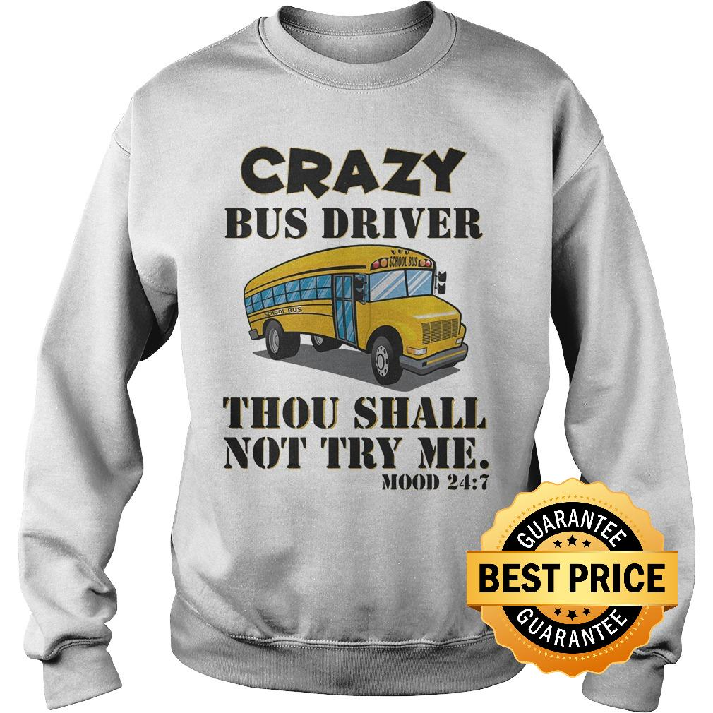 Premium Crazy bus drive thou shall not try me shirt Sweatshirt Unisex