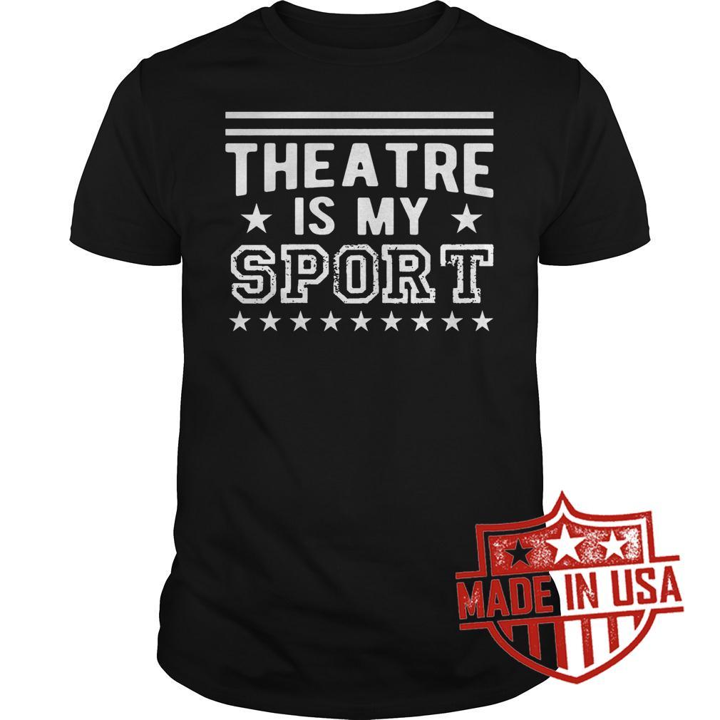 Premium Theatre Is My Sport Shirt