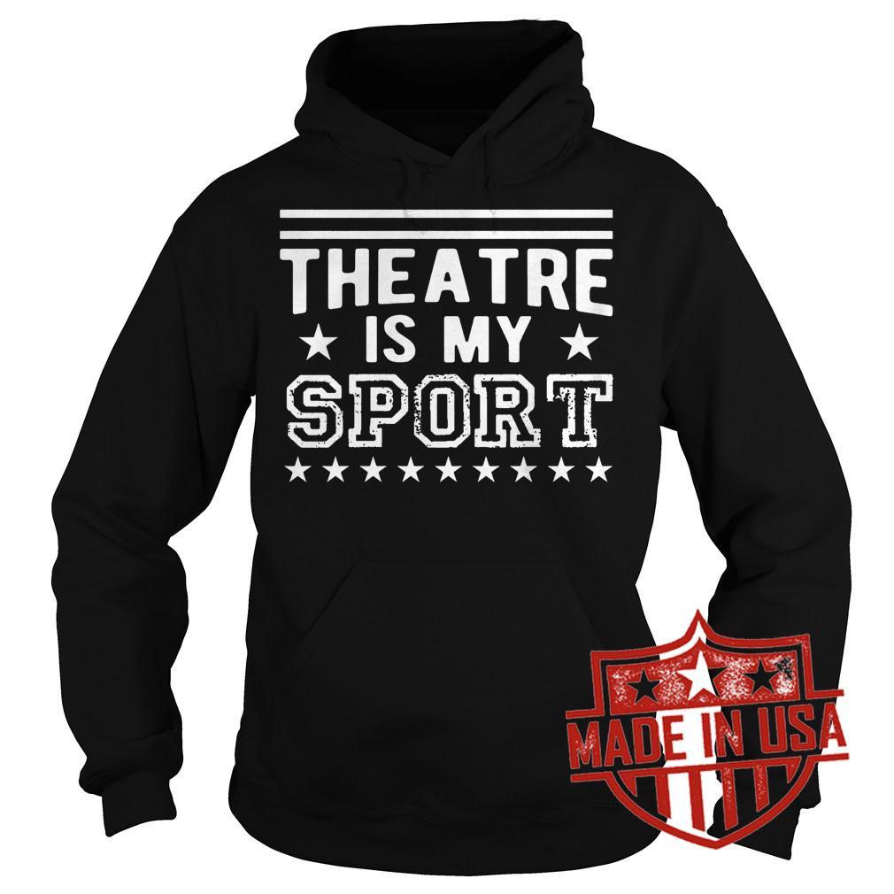 Premium Theatre Is My Sport shirt Hoodie