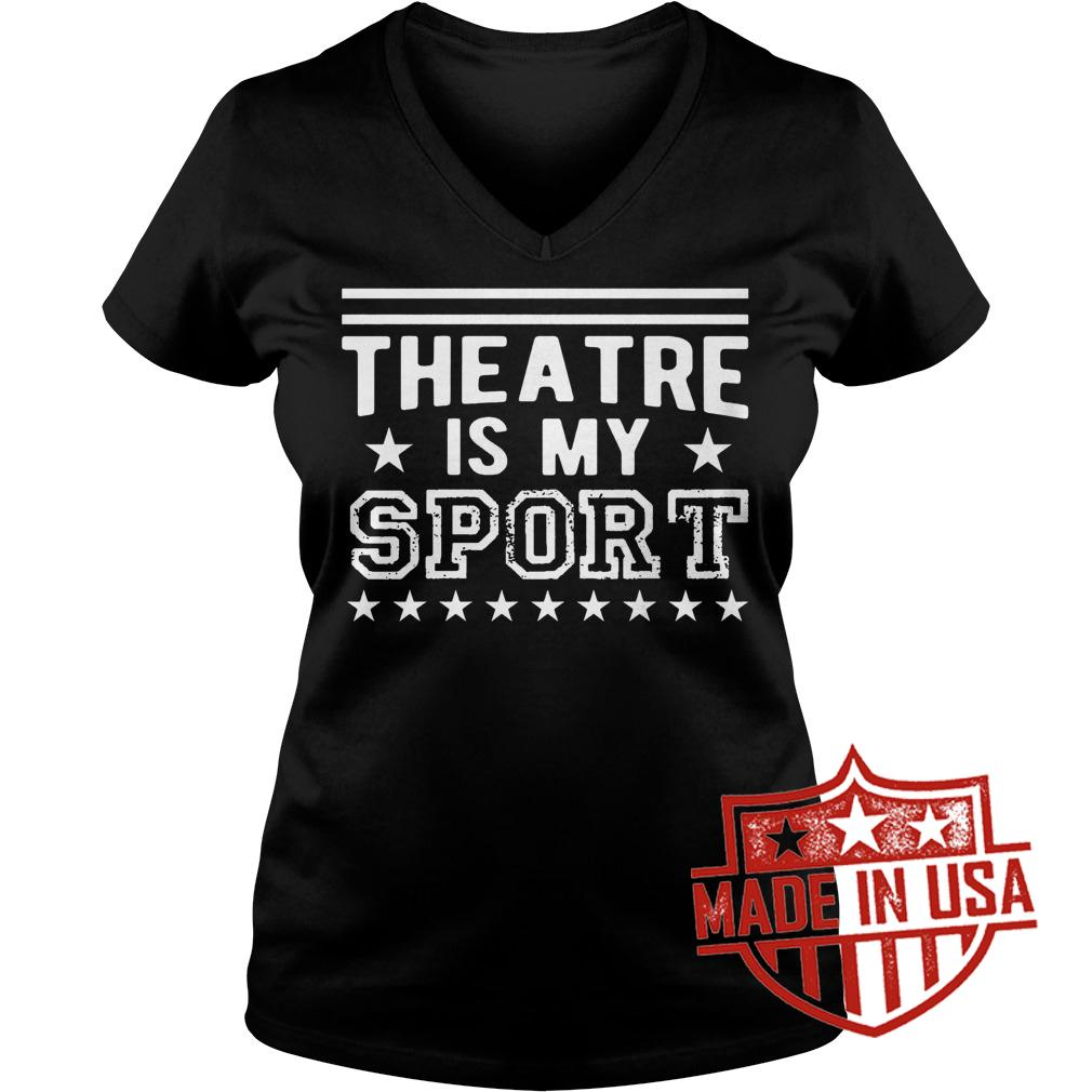 Premium Theatre Is My Sport shirt Ladies V-Neck