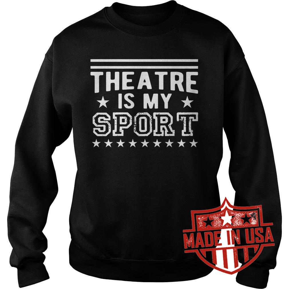 Premium Theatre Is My Sport shirt Sweatshirt Unisex