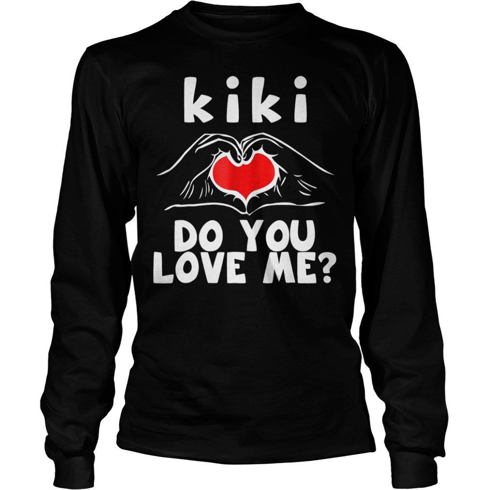 The Best Kiki Do You Love Me Shirt Longsleeve Tee Unisex