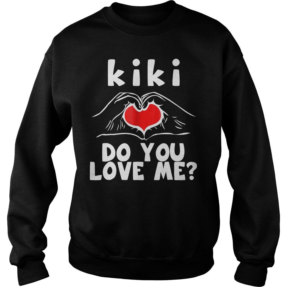 The Best Kiki Do You Love Me Shirt Sweatshirt Unisex