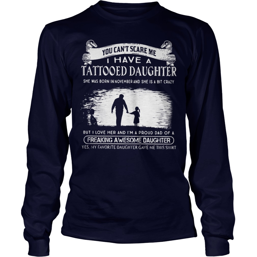 Top Tattooed Daughter You Can't Scare Me I Have A Tattooed Daughter In November Freaking Awesome Daughter Shirt Longsleeve Tee Unisex