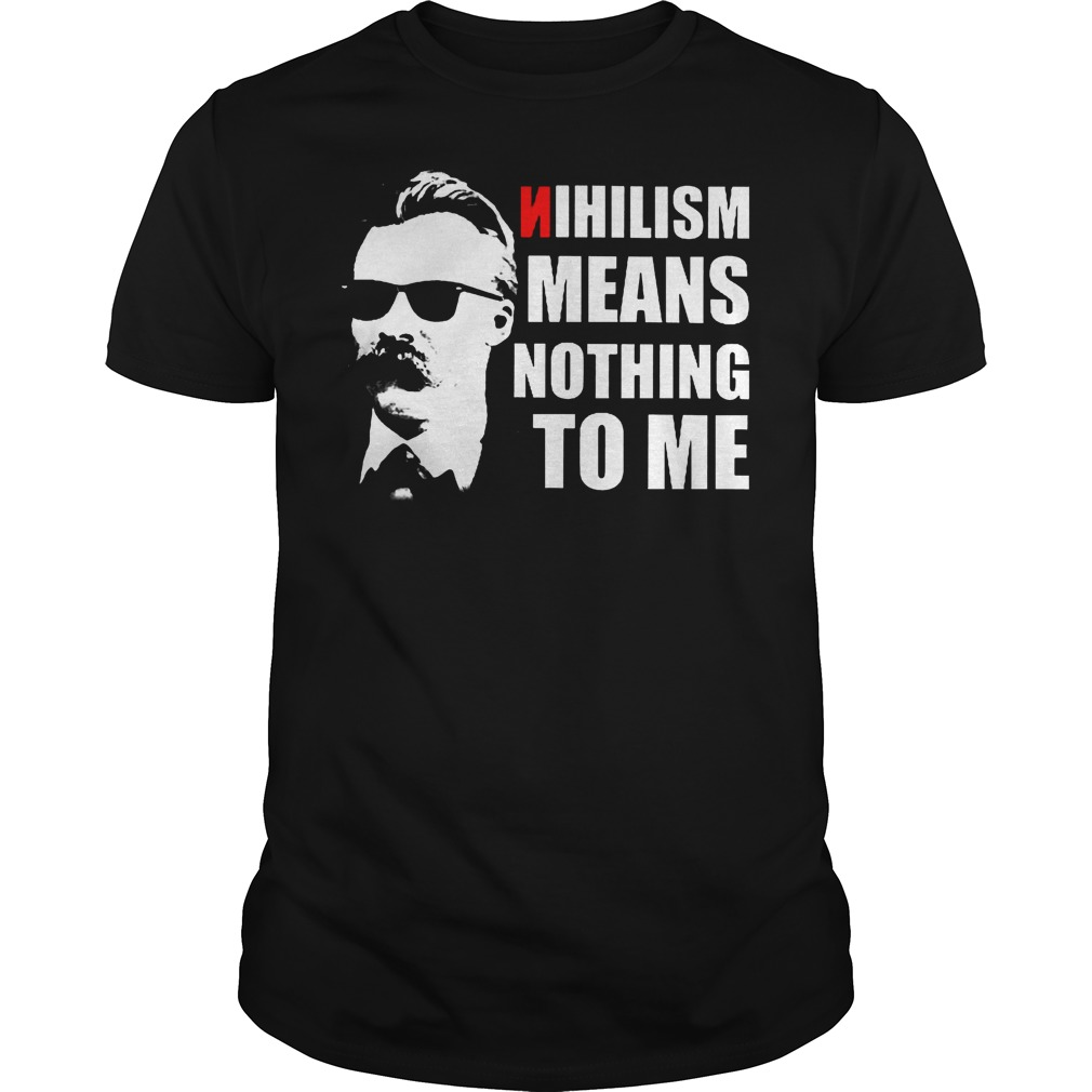 Wonderful Nietzsche Nihilism Means Nothing To Me Shirt