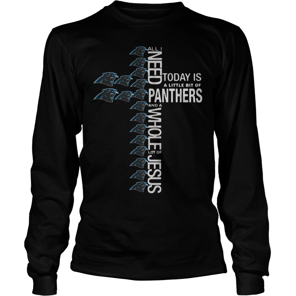 Cross All I need today is a little bit of Carolina Panthers Shirt Longsleeve Tee Unisex