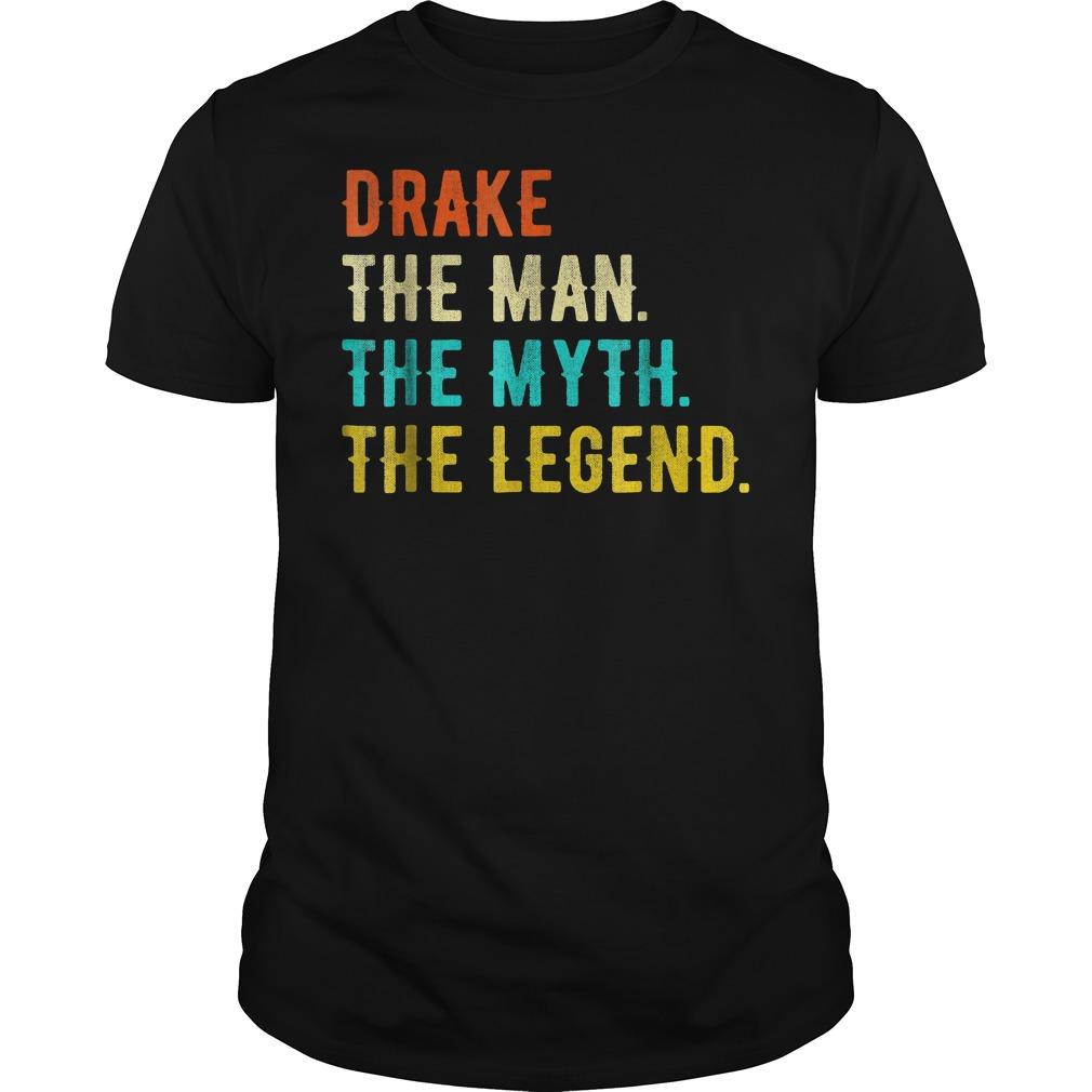 Drake the man the myth the legend shirt