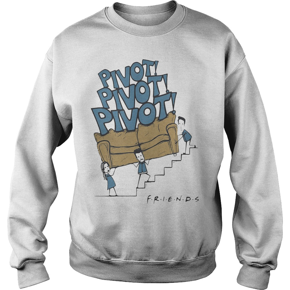 Friends tv show pivot shirt Sweatshirt Unisex