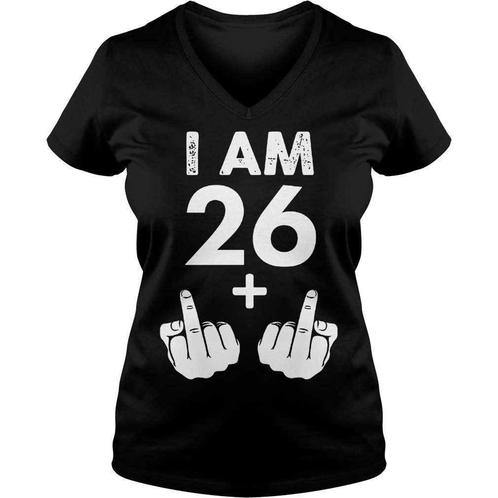 I am 26 plus middle finger shirt Ladies V-Neck