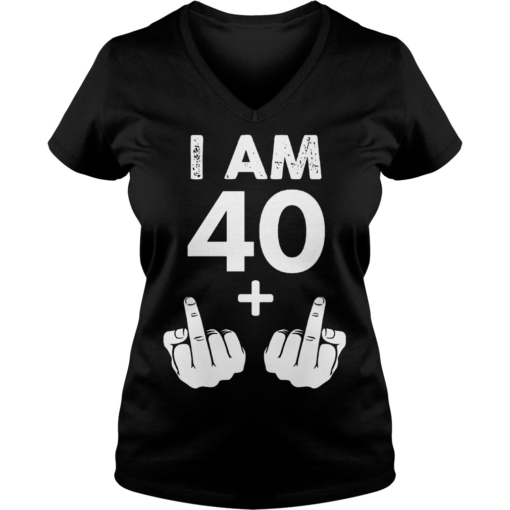 I am 40 plus middle finger shirt Ladies V-Neck