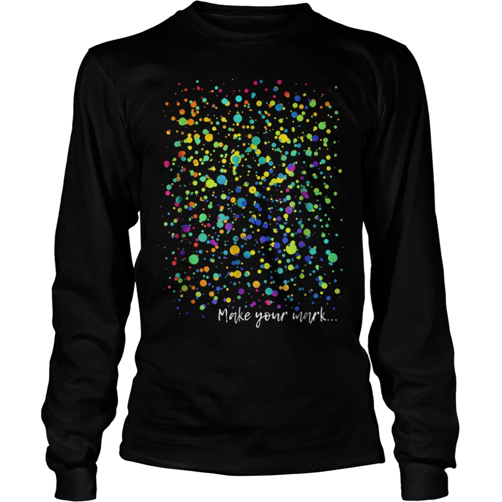 International Dot Day Make your mark art graphic Shirt Longsleeve Tee Unisex