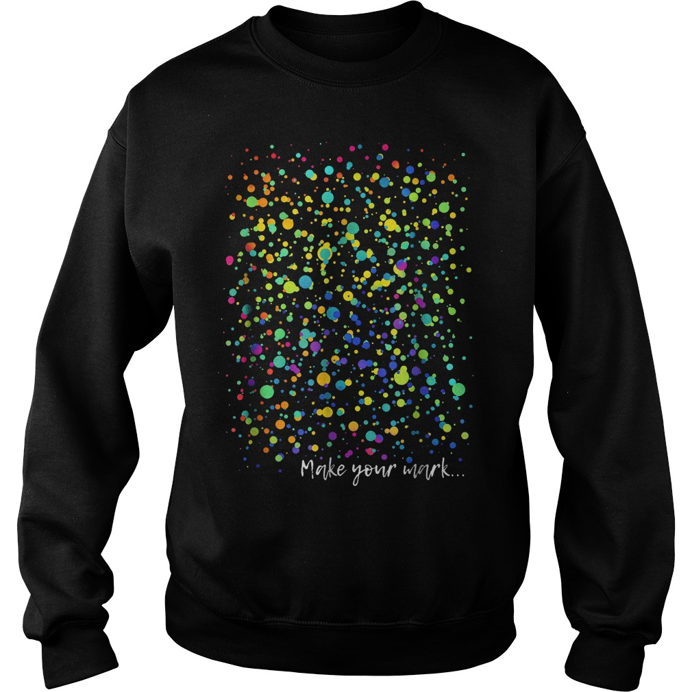 International Dot Day Make your mark art graphic Shirt Sweatshirt Unisex