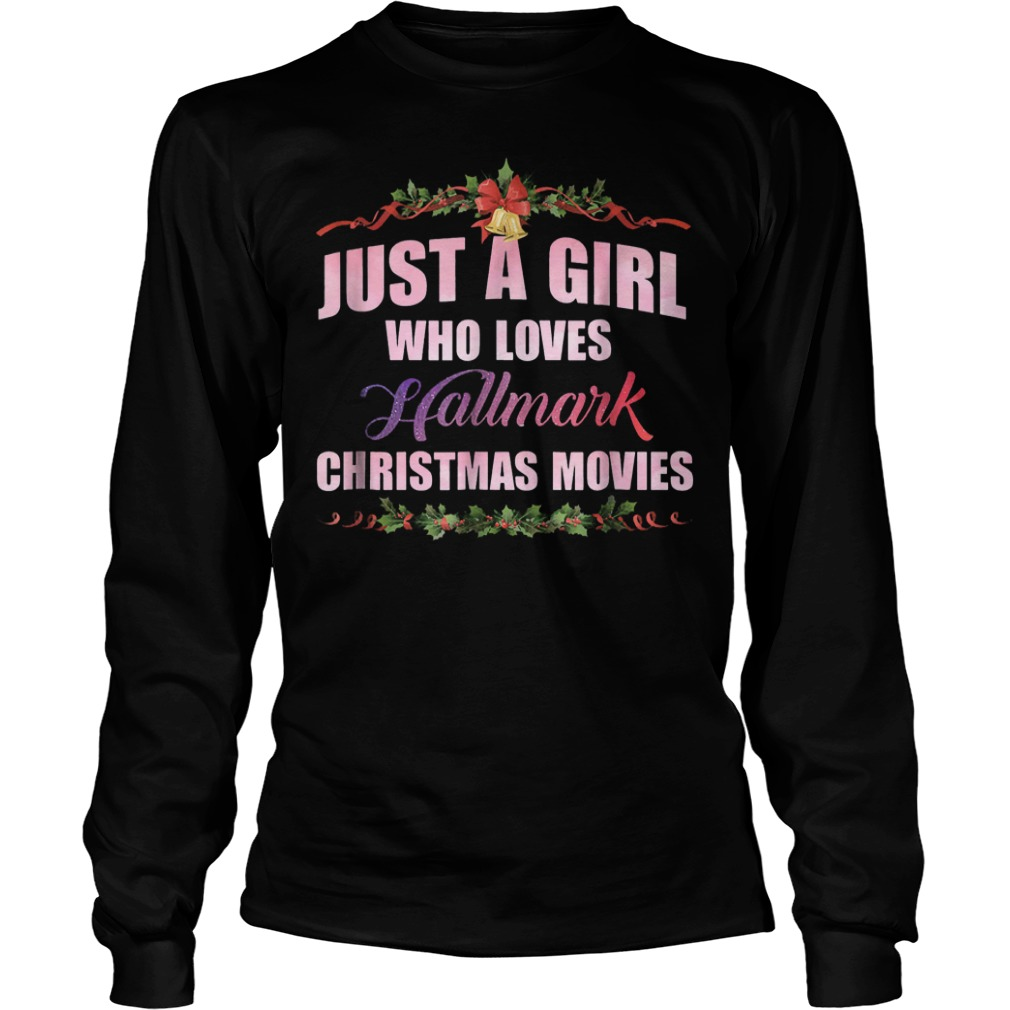 Just a girl who loves hallmark christmas movies Shirt Longsleeve Tee Unisex