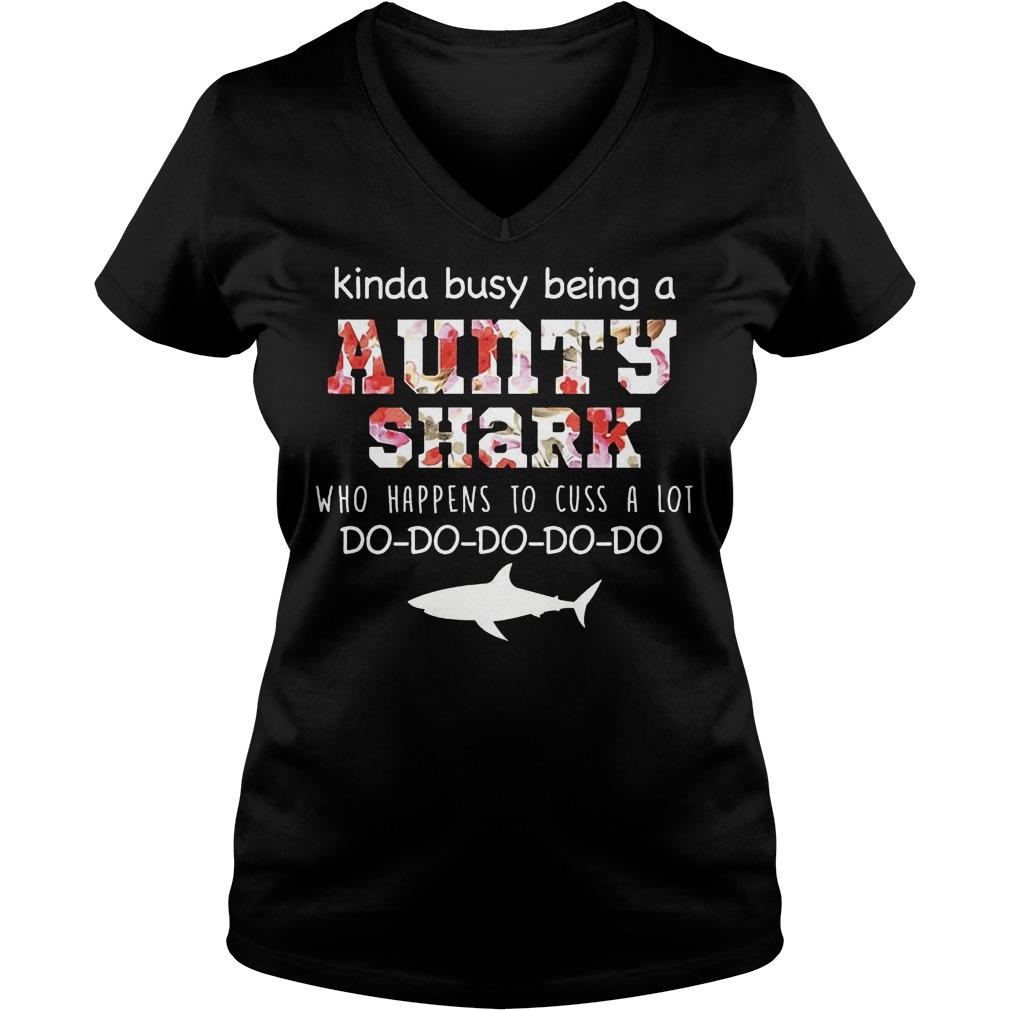 Kinda busy being a aunty shark who happens to cuss a lot shirt Ladies V-Neck