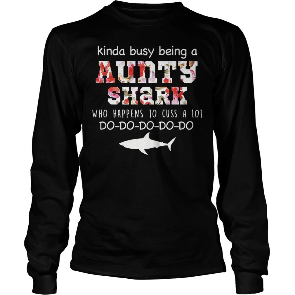 Kinda busy being a aunty shark who happens to cuss a lot shirt Longsleeve Tee Unisex