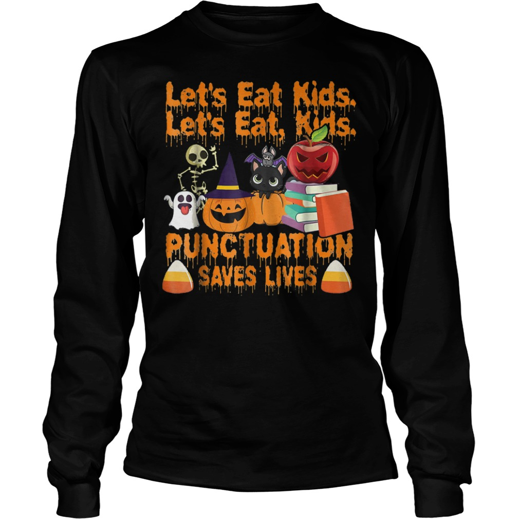 Let's eat kids let's eat kids punctuation saves lives shirt Longsleeve Tee Unisex