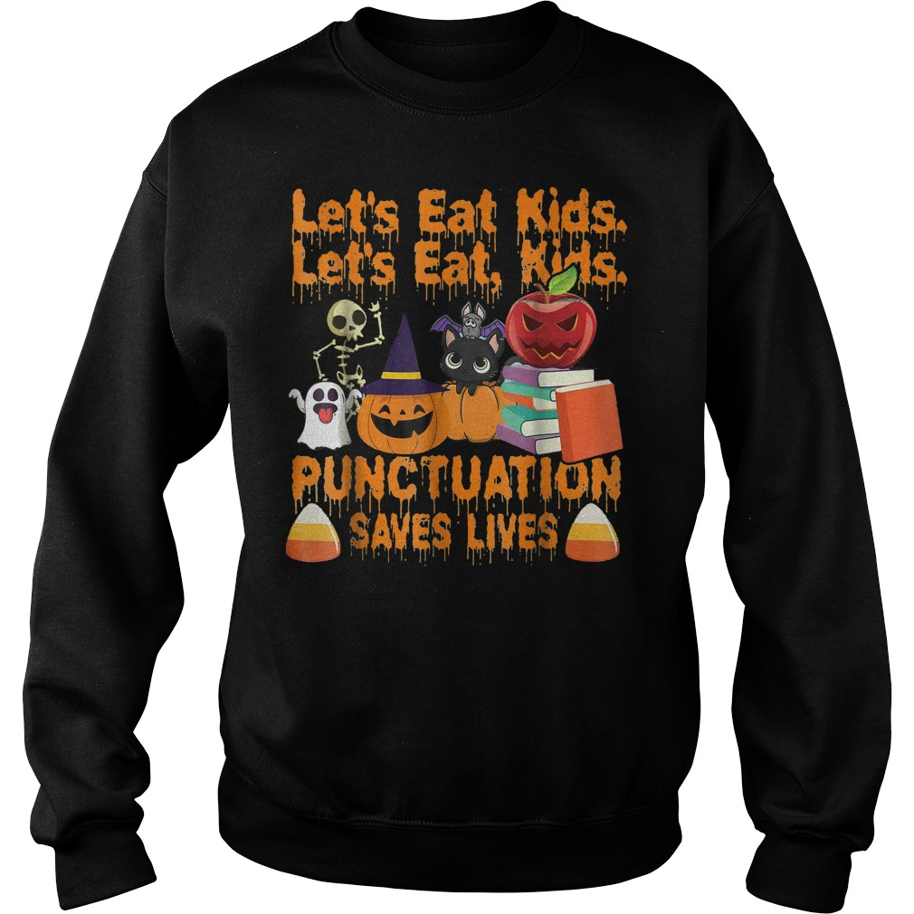 Let's eat kids let's eat kids punctuation saves lives shirt Sweatshirt Unisex