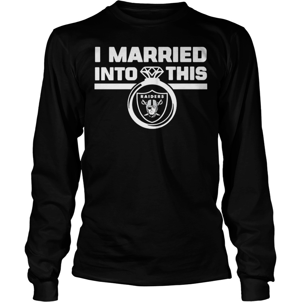 Oakland Raiders i married into this shirt Longsleeve Tee Unisex
