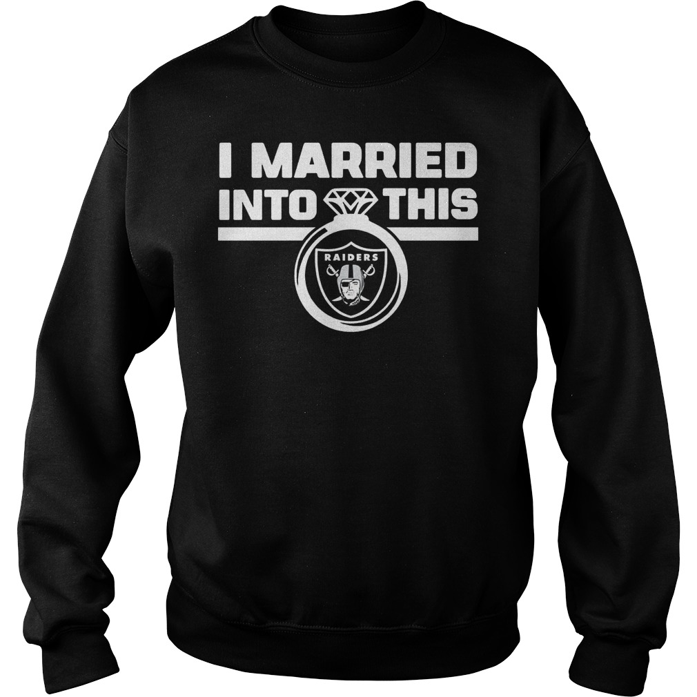 Oakland Raiders i married into this shirt Sweatshirt Unisex