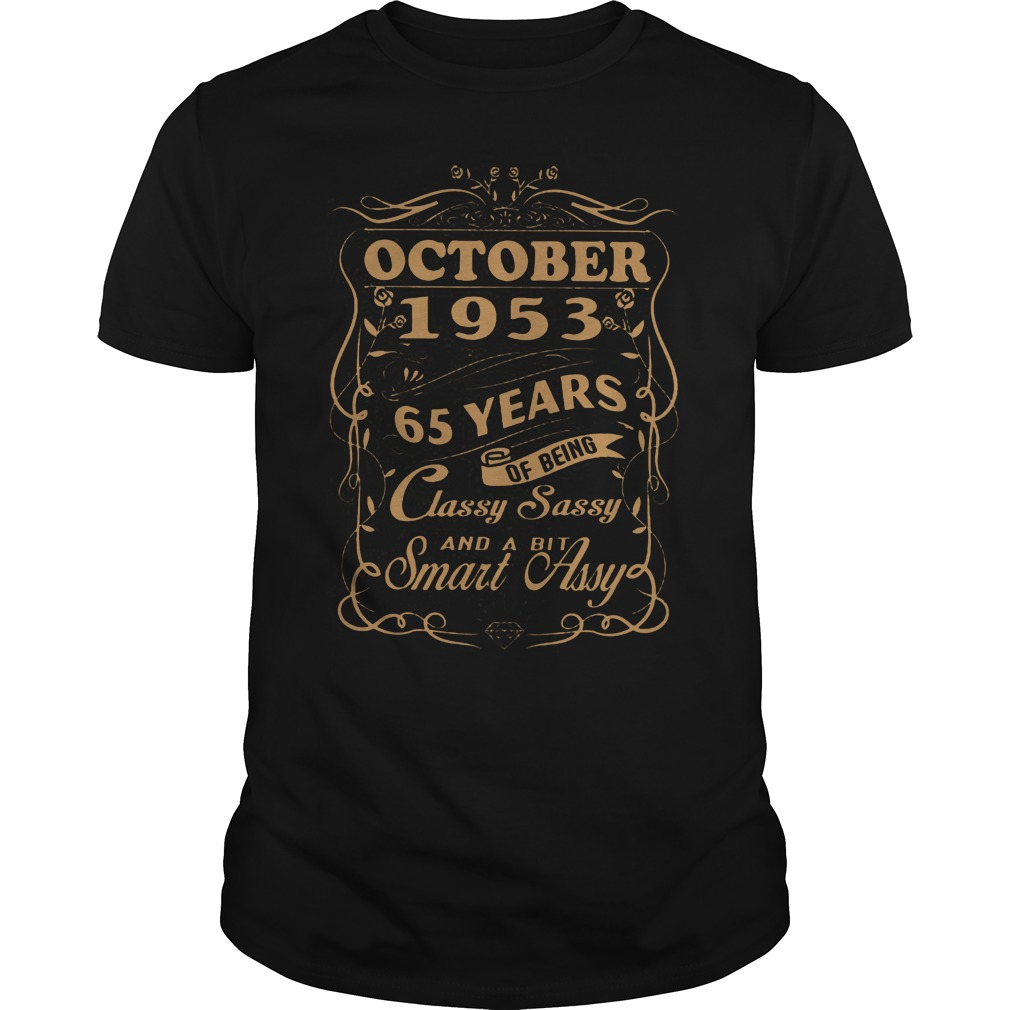 October 1953 65 years of being classy sassy and a bit smart Assy shirt