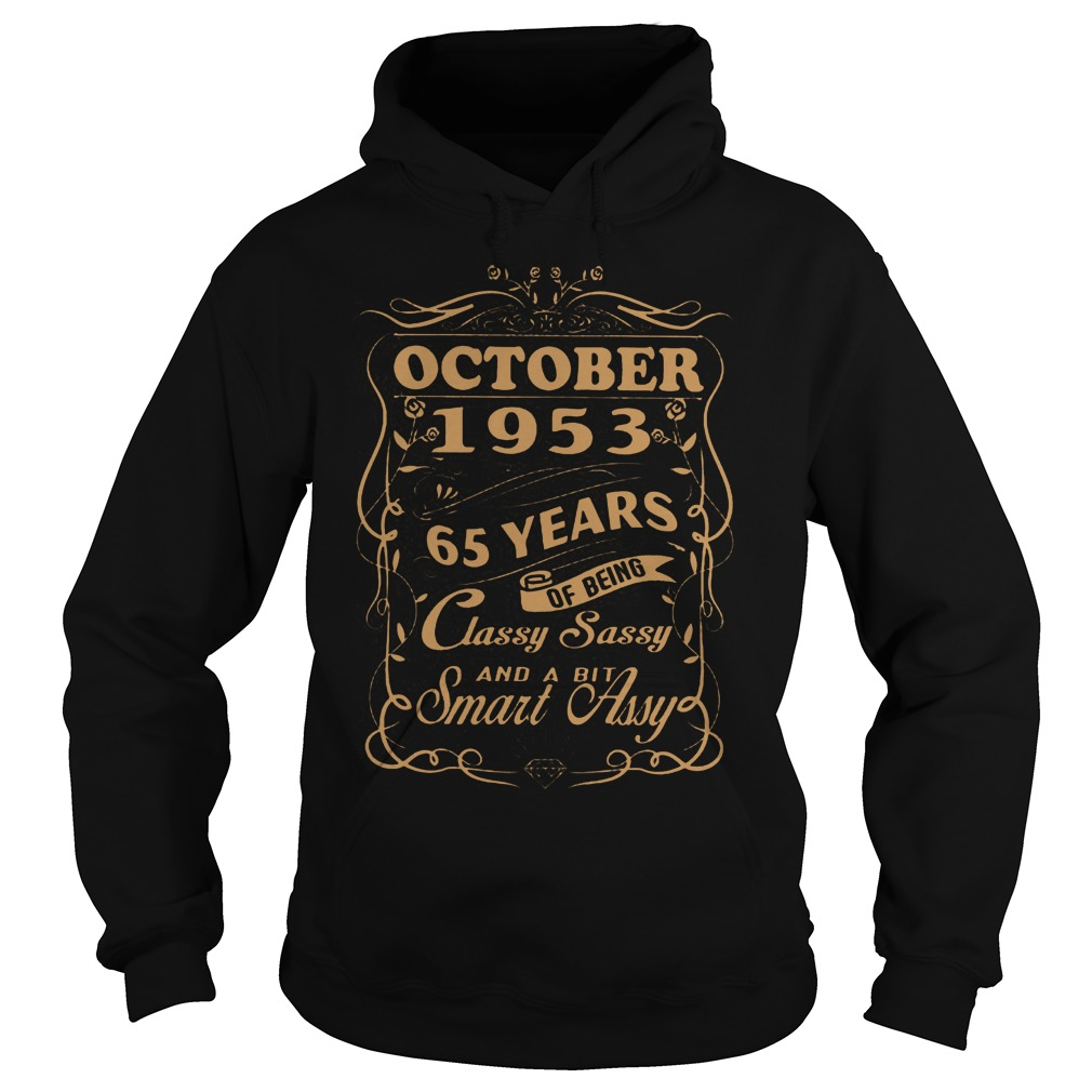 October 1953 65 years of being classy sassy and a bit smart Assy shirt Hoodie