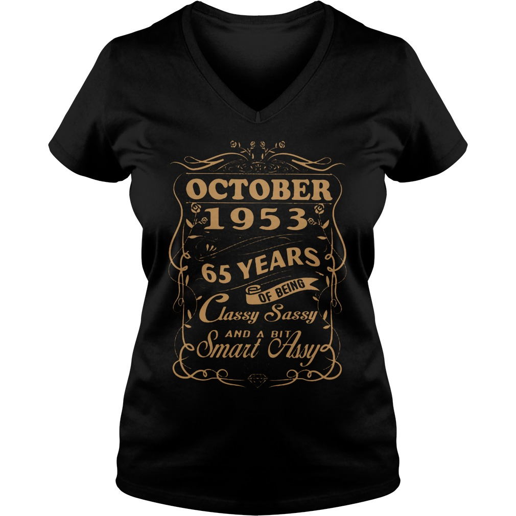 October 1953 65 years of being classy sassy and a bit smart Assy shirt Ladies V-Neck