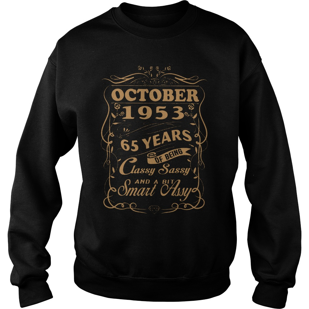 October 1953 65 years of being classy sassy and a bit smart Assy shirt Sweatshirt Unisex