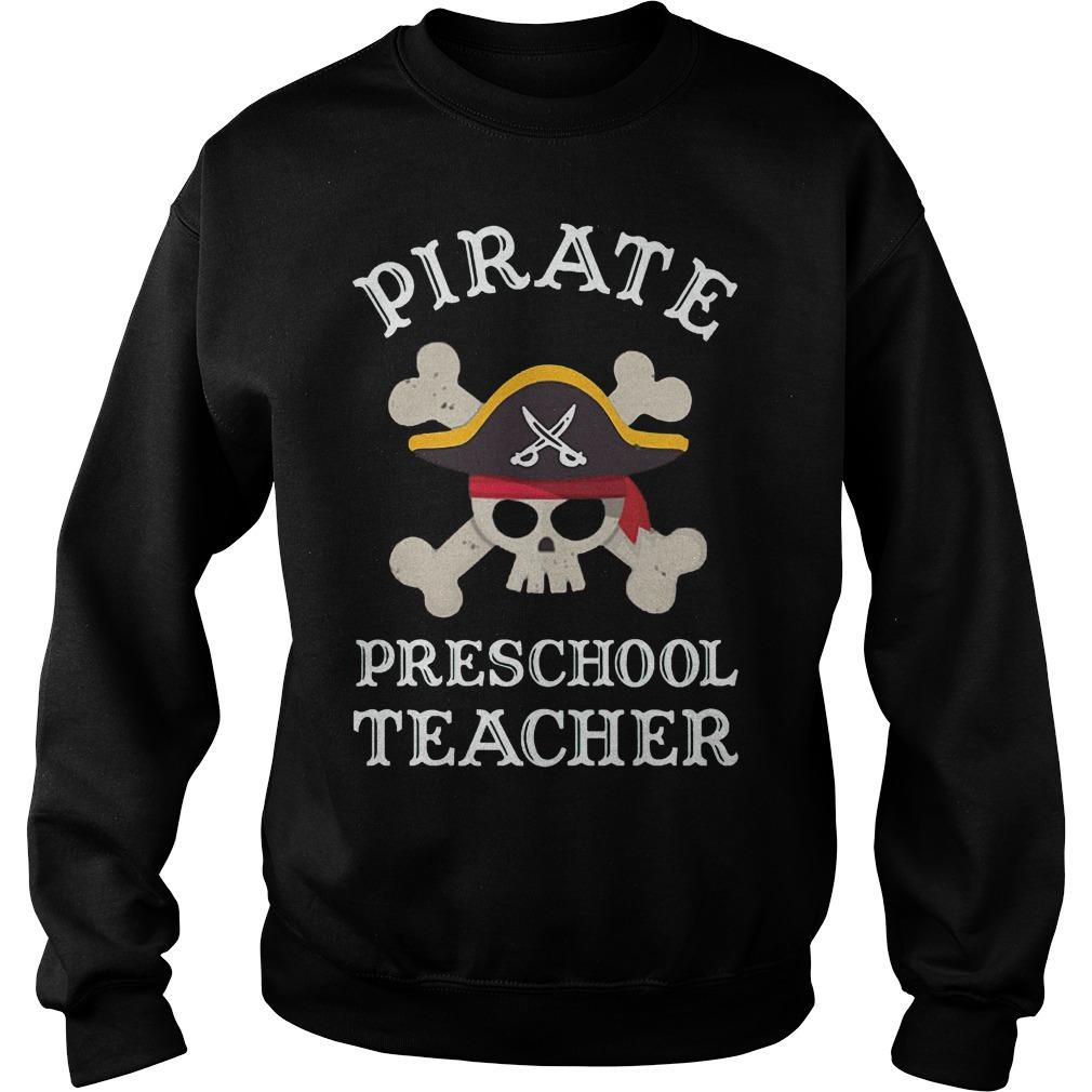 Pirate Preschool Teacher Shirt Sweatshirt Unisex