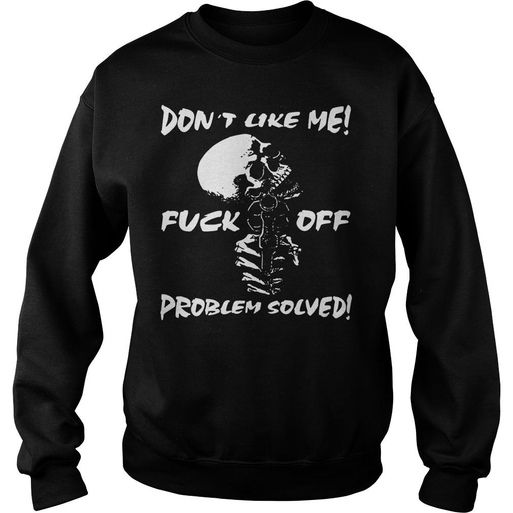Skull don't like me fuck off problem solved Shirt Sweatshirt Unisex