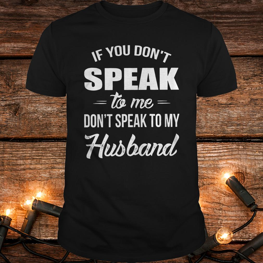 Best price If you speak to me don't speak to my husband shirt Classic Guys / Unisex Tee