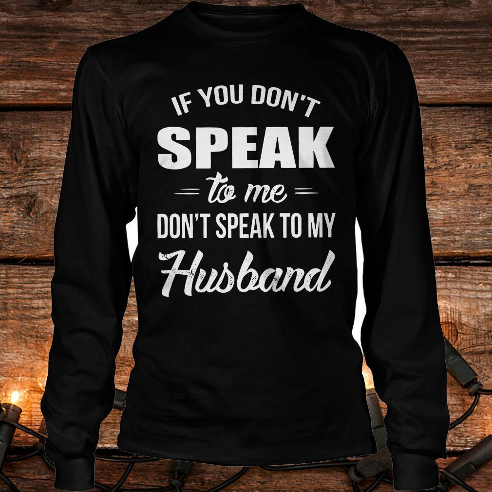 Best price If you speak to me don't speak to my husband shirt Longsleeve Tee Unisex