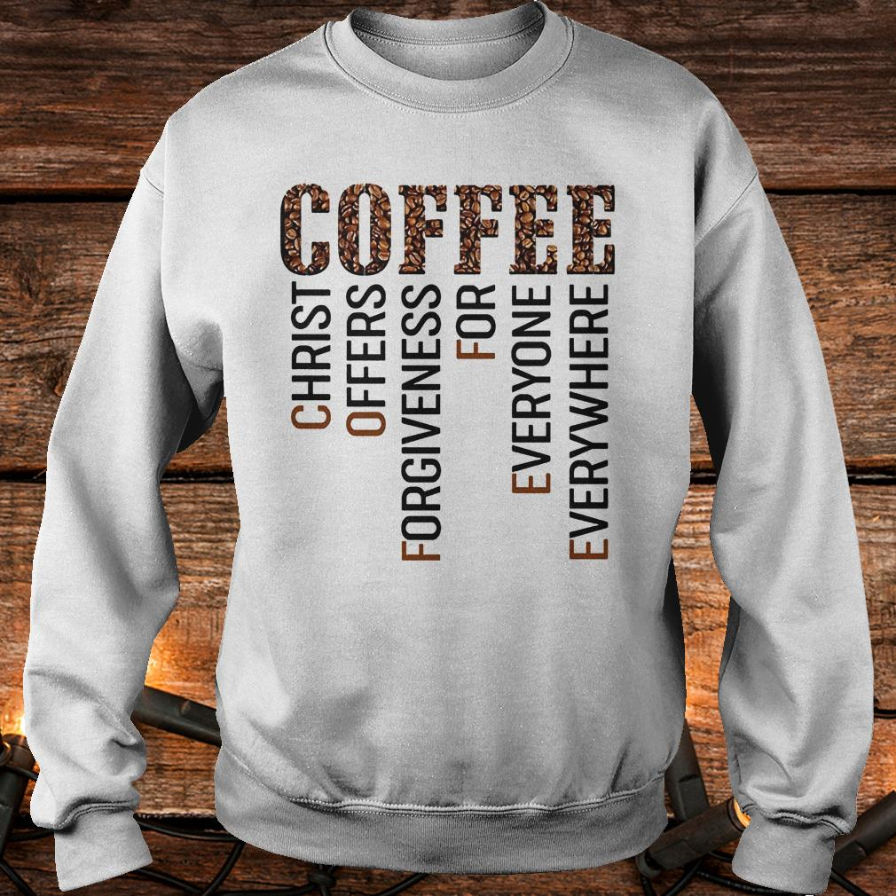 Coffee Christ offers forgiveness for everyone everywhere Shirt Sweatshirt Unisex