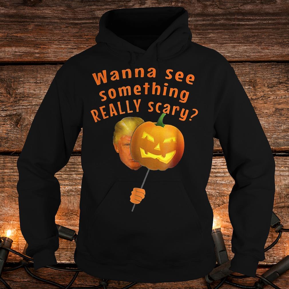 Donald Trump horror pumpkin wanna see something really scary Shirt Hoodie