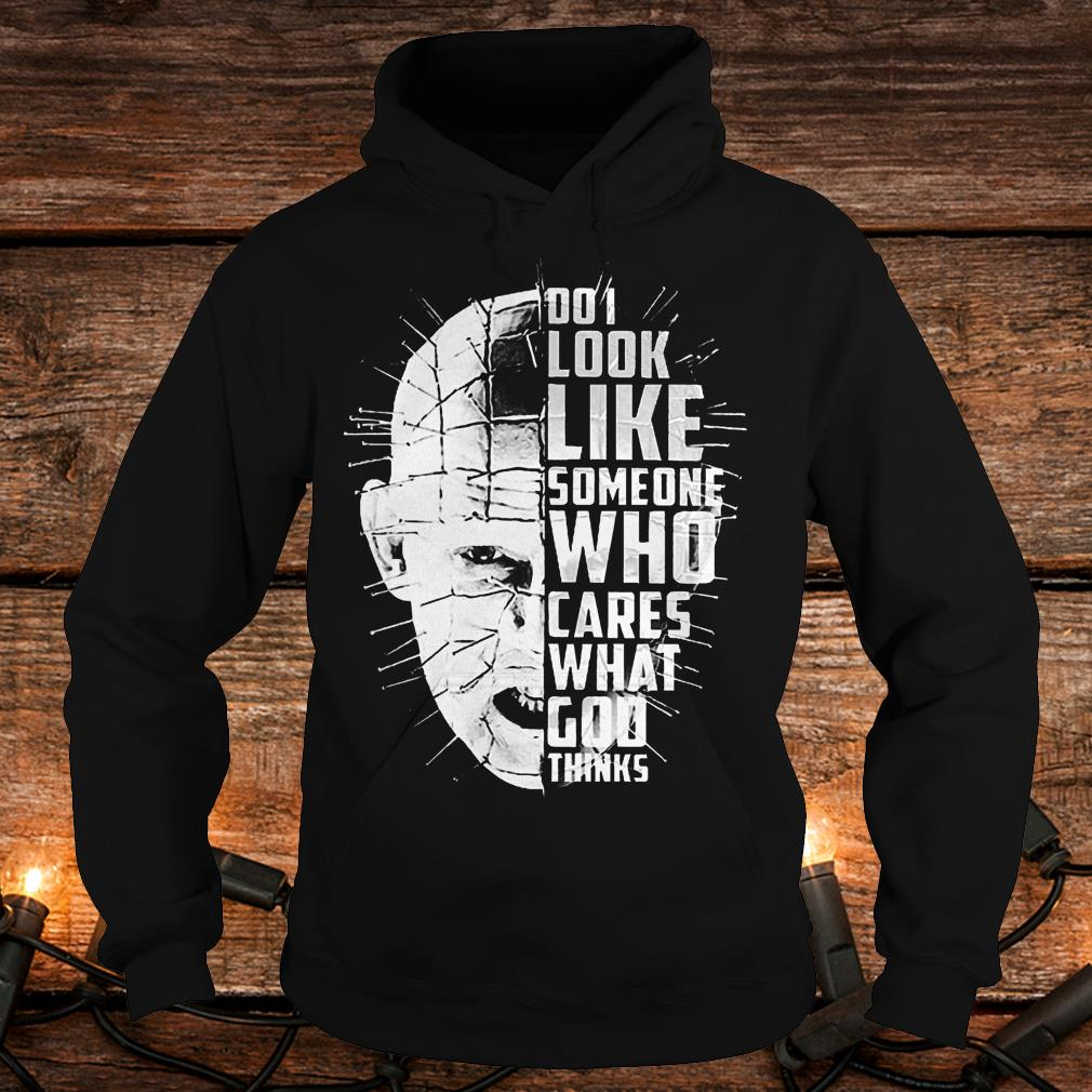 Hellraiser do i look like someone who cares what god thinks Shirt Hoodie