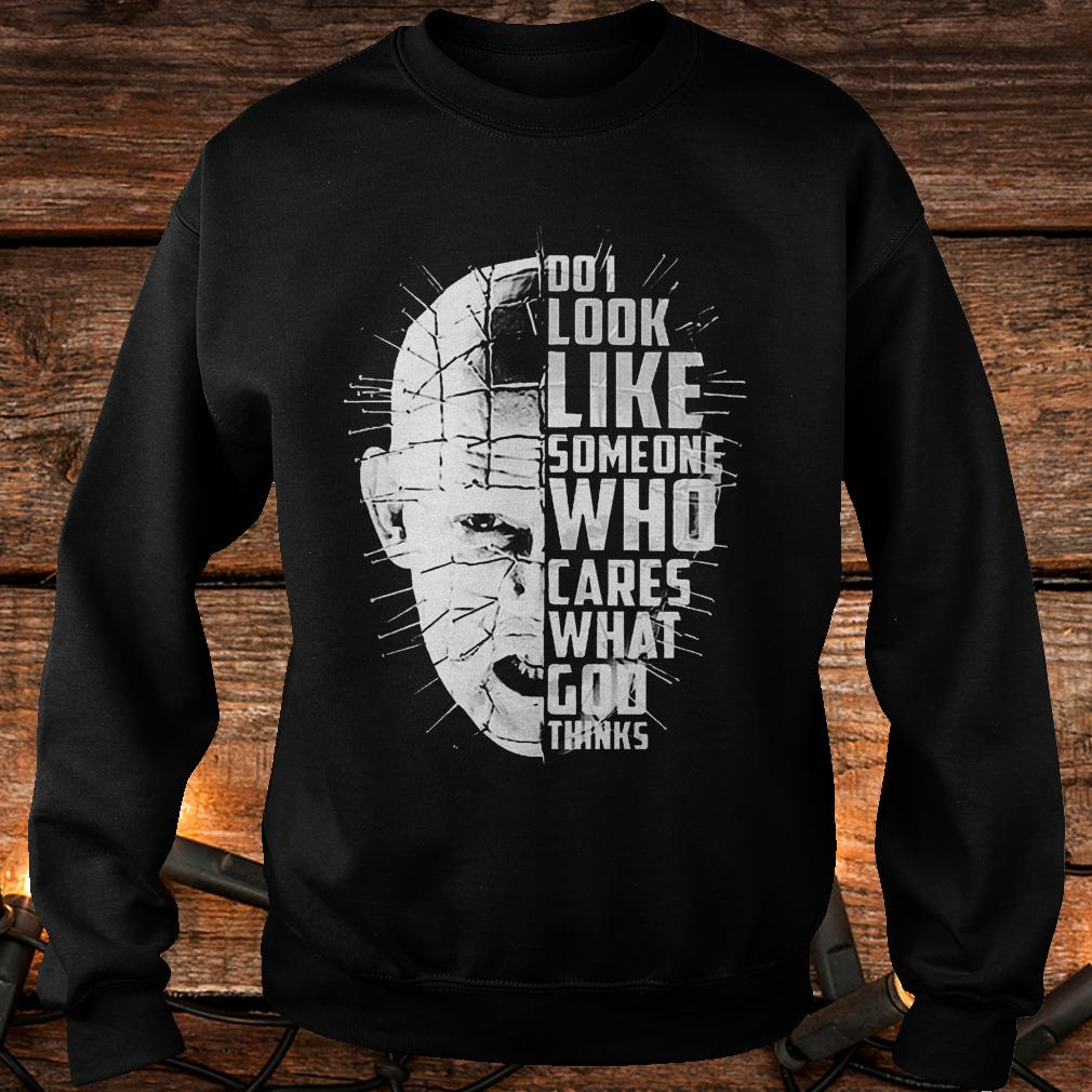 Hellraiser do i look like someone who cares what god thinks Shirt Sweatshirt Unisex