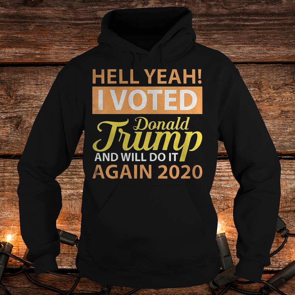 Hey yeah i voted Donald Trump and will do it again 2020 Shirt Hoodie